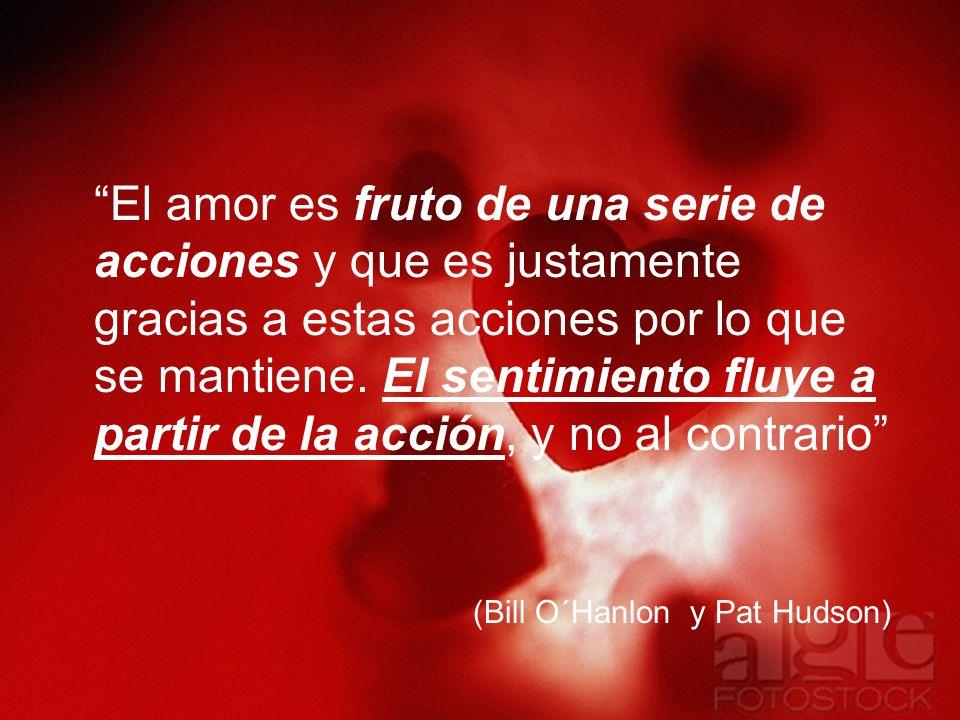 El amor es fruto de una serie de acciones y que es justamente gracias a estas acciones por lo que se mantiene. El sentimiento fluye a partir de la acc