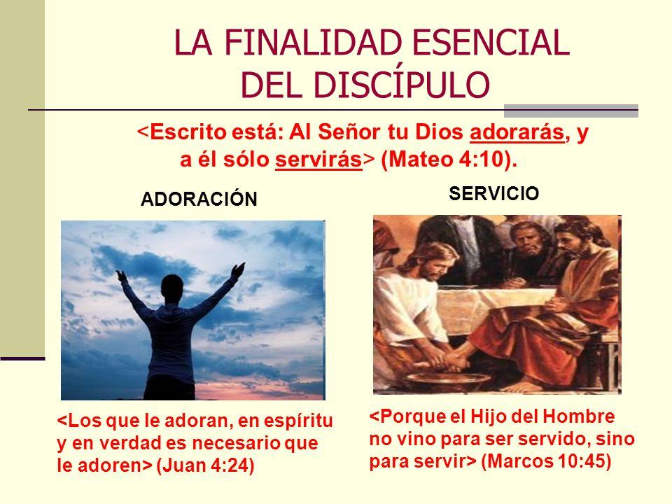 LA FINALIDAD ESENCIAL DEL DISCÍPULO <Porque el Hijo del Hombre no vino para ser servido, sino para servir> (Marcos 10:45) <Los que le adoran, en espír