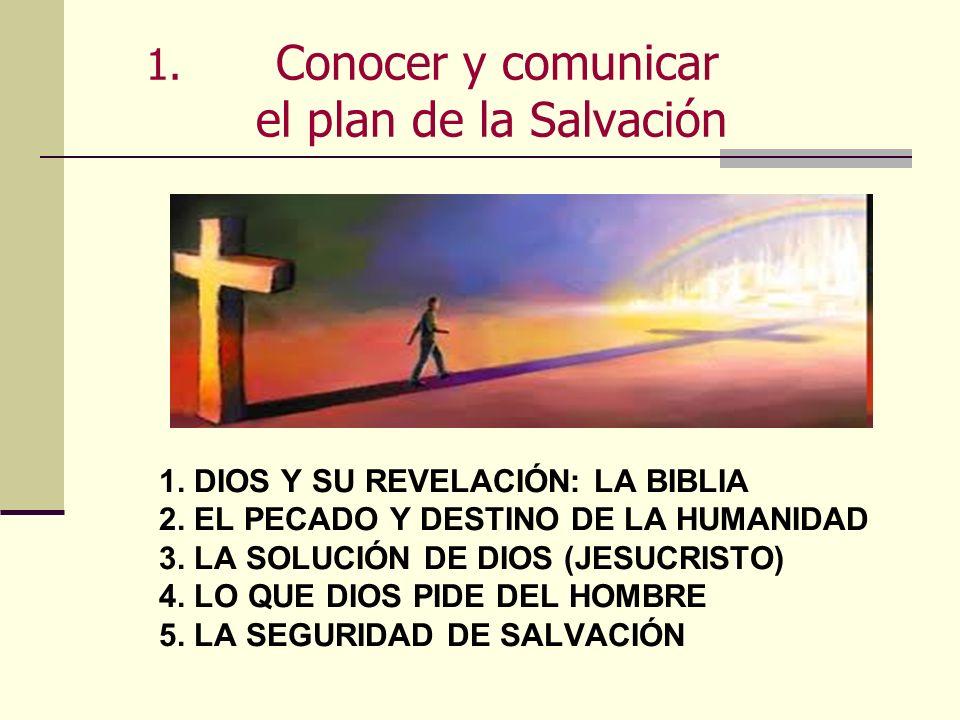 1. Conocer y comunicar el plan de la Salvación 1. DIOS Y SU REVELACIÓN: LA BIBLIA 2. EL PECADO Y DESTINO DE LA HUMANIDAD 3. LA SOLUCIÓN DE DIOS (JESUC