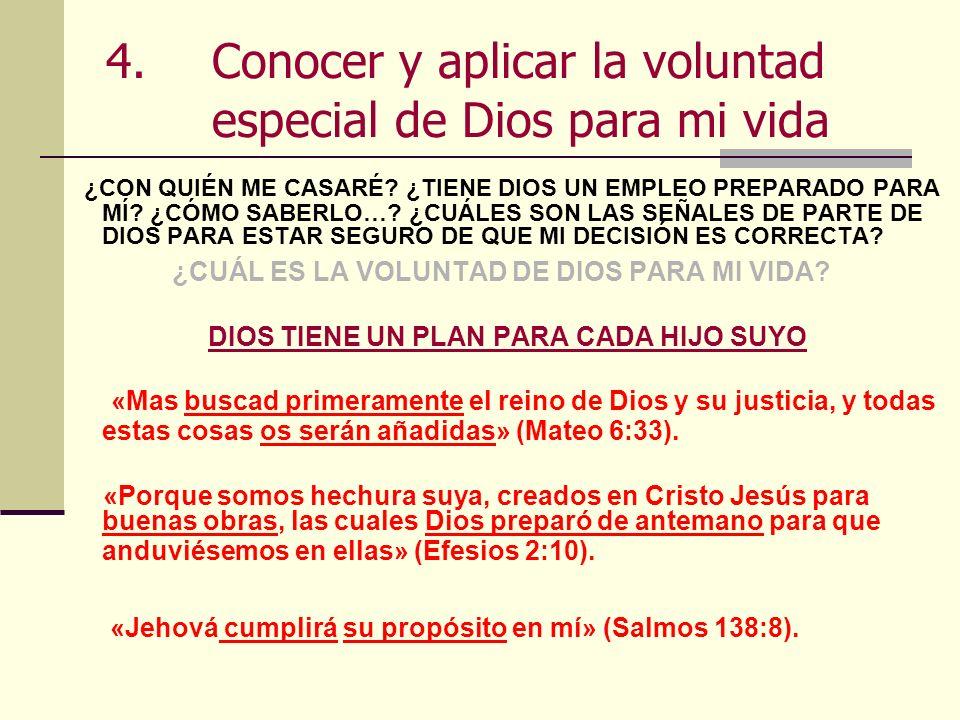 4. Conocer y aplicar la voluntad especial de Dios para mi vida ¿CON QUIÉN ME CASARÉ? ¿TIENE DIOS UN EMPLEO PREPARADO PARA MÍ? ¿CÓMO SABERLO…? ¿CUÁLES