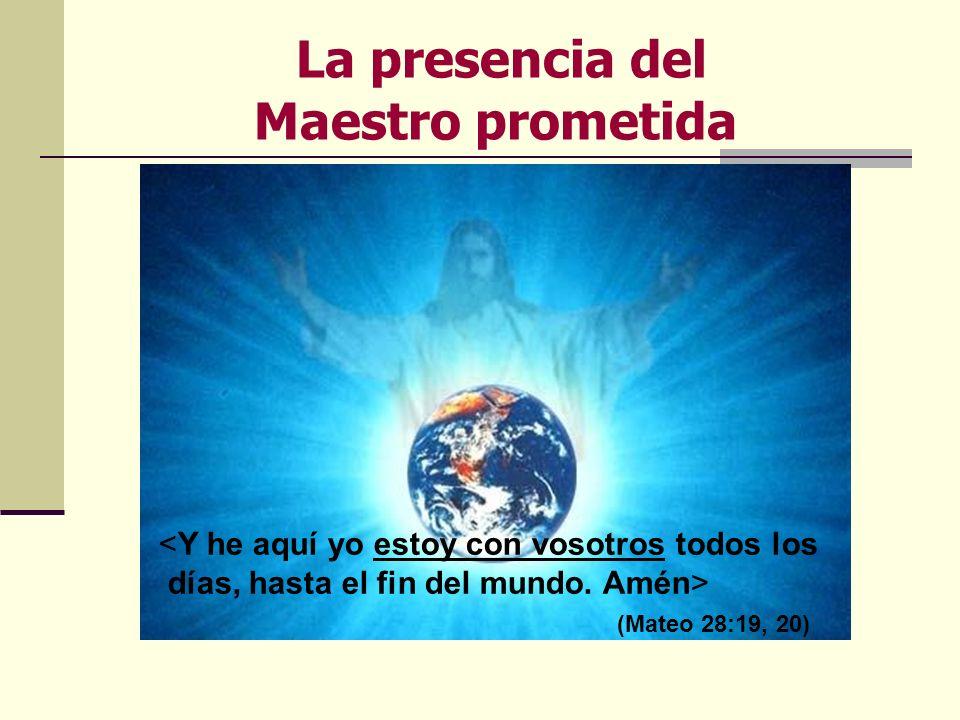 La presencia del Maestro prometida <Y he aquí yo estoy con vosotros todos los días, hasta el fin del mundo. Amén> (Mateo 28:19, 20)