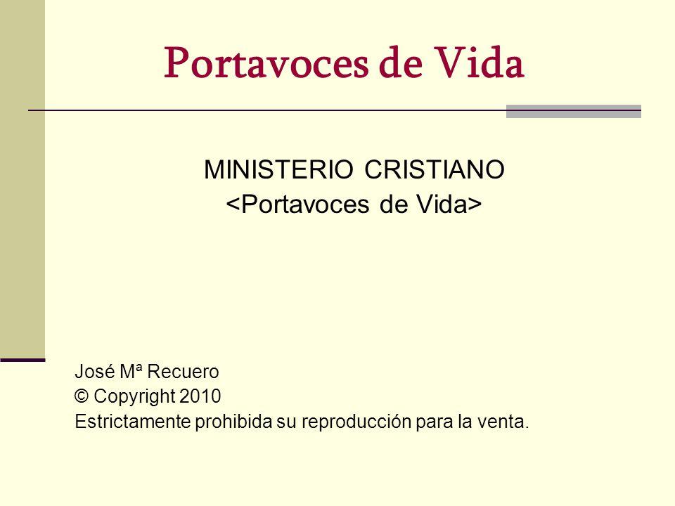 Portavoces de Vida MINISTERIO CRISTIANO José Mª Recuero © Copyright 2010 Estrictamente prohibida su reproducción para la venta.