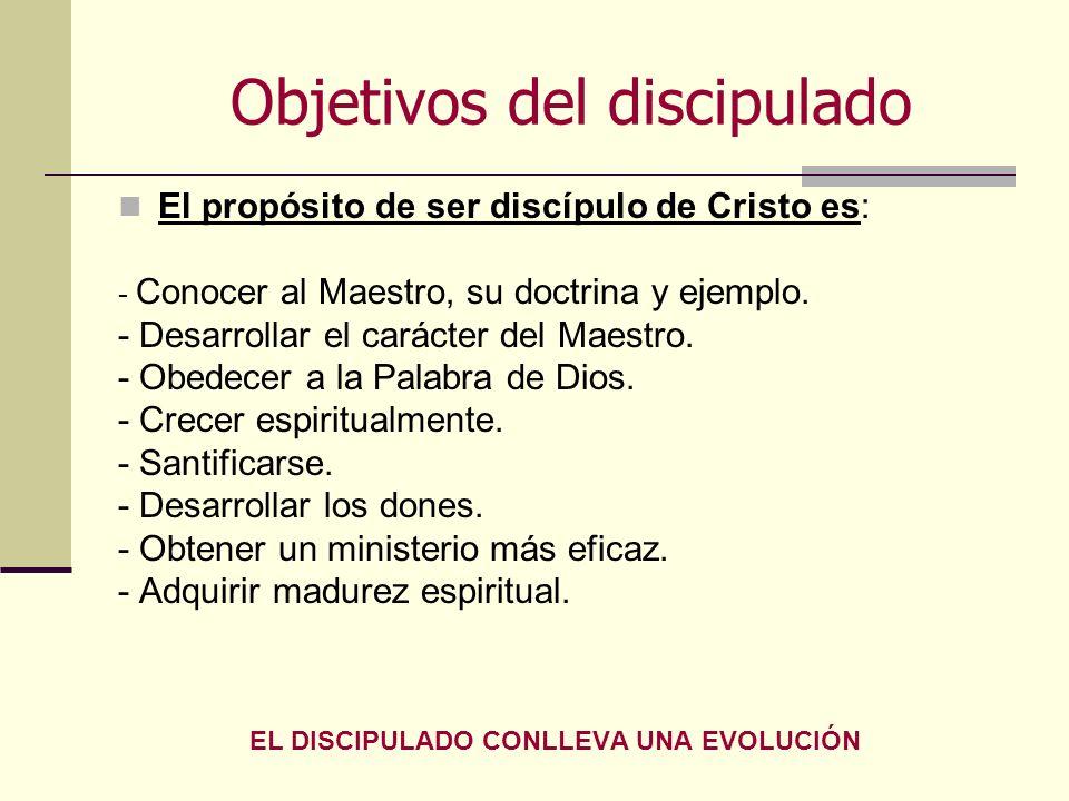 Objetivos del discipulado El propósito de ser discípulo de Cristo es: - Conocer al Maestro, su doctrina y ejemplo. - Desarrollar el carácter del Maest