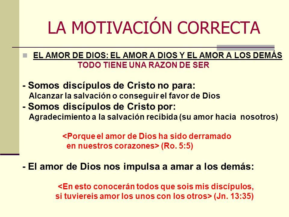 LA MOTIVACIÓN CORRECTA EL AMOR DE DIOS: EL AMOR A DIOS Y EL AMOR A LOS DEMÁS TODO TIENE UNA RAZON DE SER - Somos discípulos de Cristo no para: Alcanza