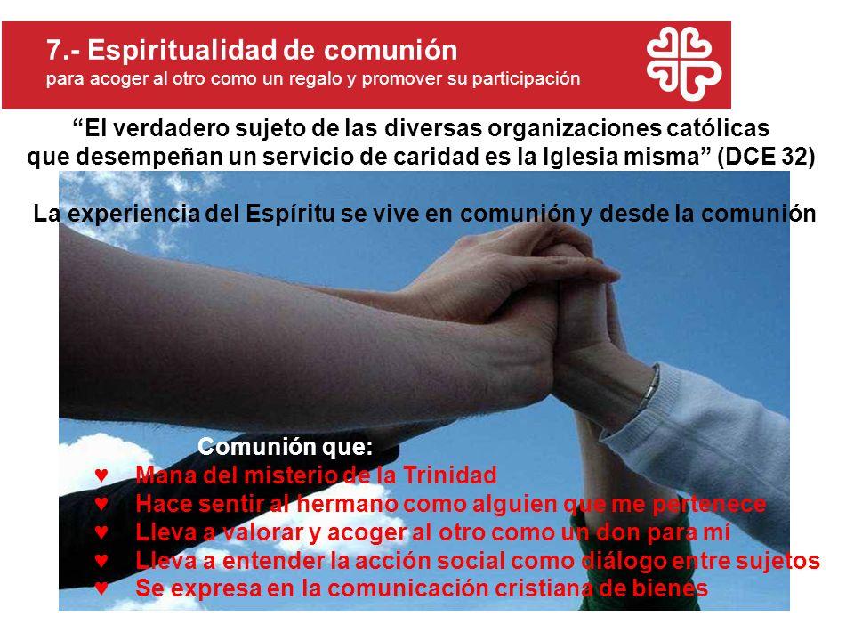 7.- Espiritualidad de comunión para acoger al otro como un regalo y promover su participación Comunión que: Mana del misterio de la Trinidad Hace sent