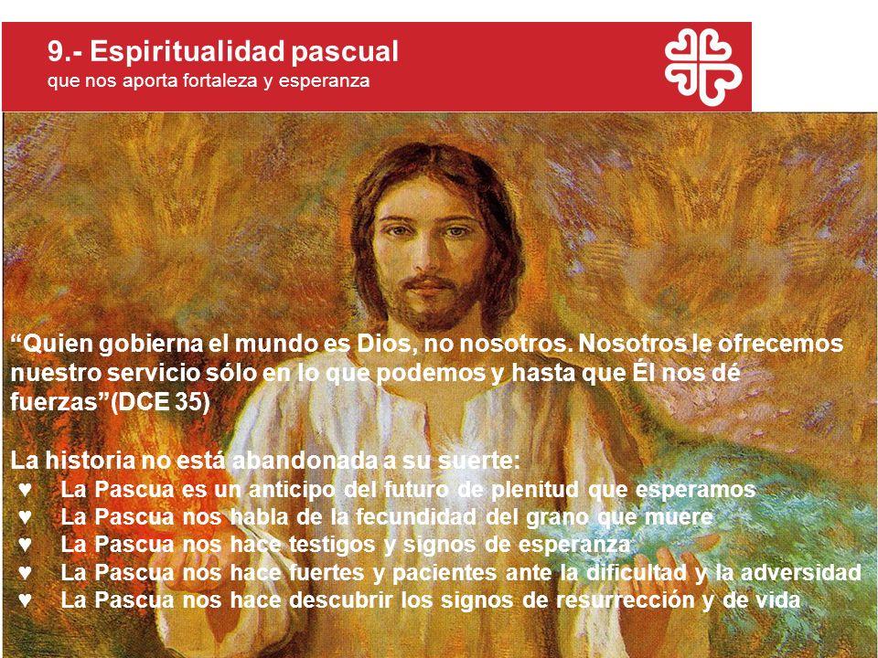 9.- Espiritualidad pascual que nos aporta fortaleza y esperanza Quien gobierna el mundo es Dios, no nosotros. Nosotros le ofrecemos nuestro servicio s