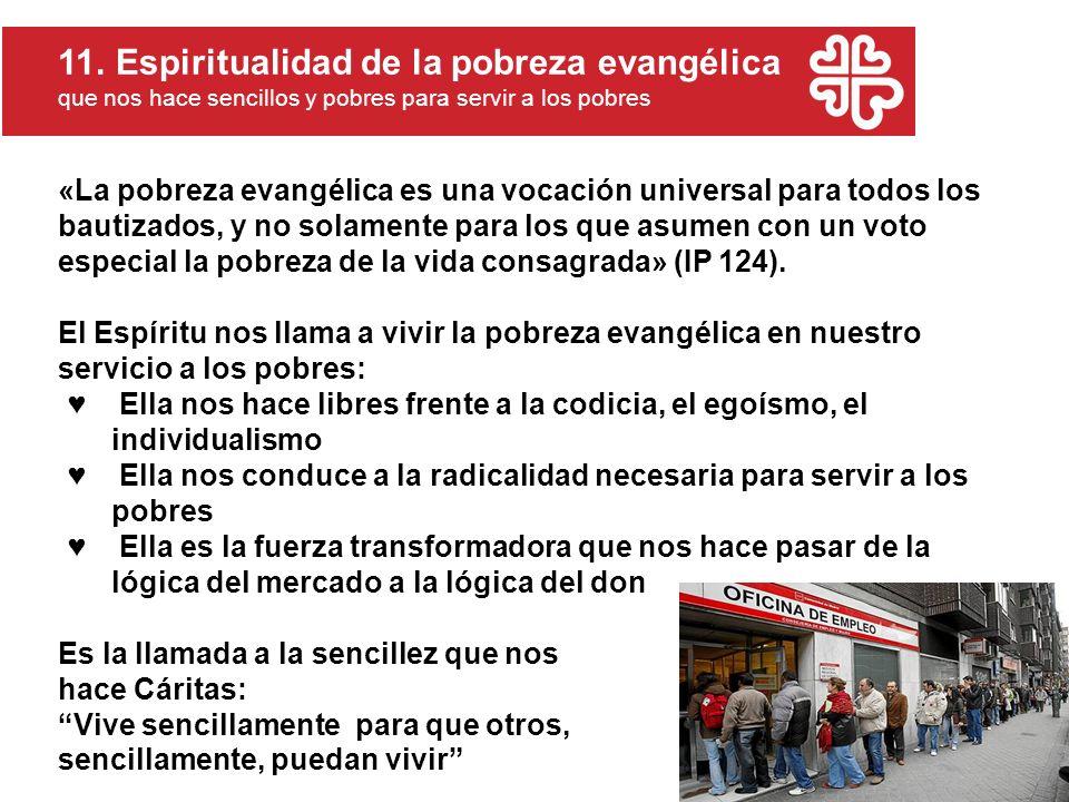 «La pobreza evangélica es una vocación universal para todos los bautizados, y no solamente para los que asumen con un voto especial la pobreza de la vida consagrada» (IP 124).