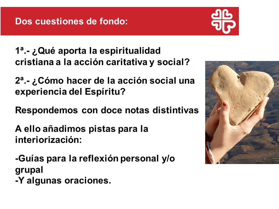 1ª.- ¿Qué aporta la espiritualidad cristiana a la acción caritativa y social? 2ª.- ¿Cómo hacer de la acción social una experiencia del Espíritu? Respo