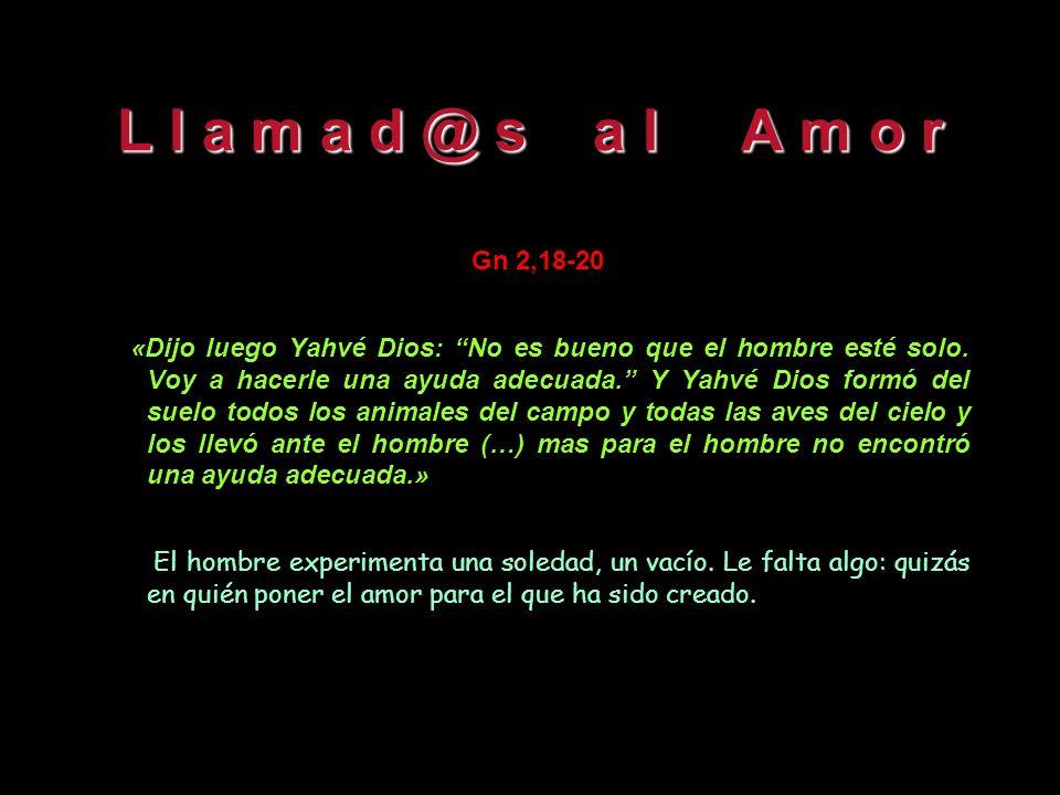 L l a m a d @ s a l A m o r Gn 1,26-27 «Y dijo Dios: Hagamos al ser humano a nuestra imagen, como semejanza nuestra, y manden en los peces del mar y e