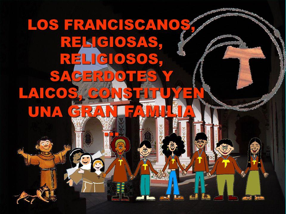 LOS FRANCISCANOS, RELIGIOSAS, RELIGIOSOS, SACERDOTES Y LAICOS, CONSTITUYEN UNA GRAN FAMILIA …