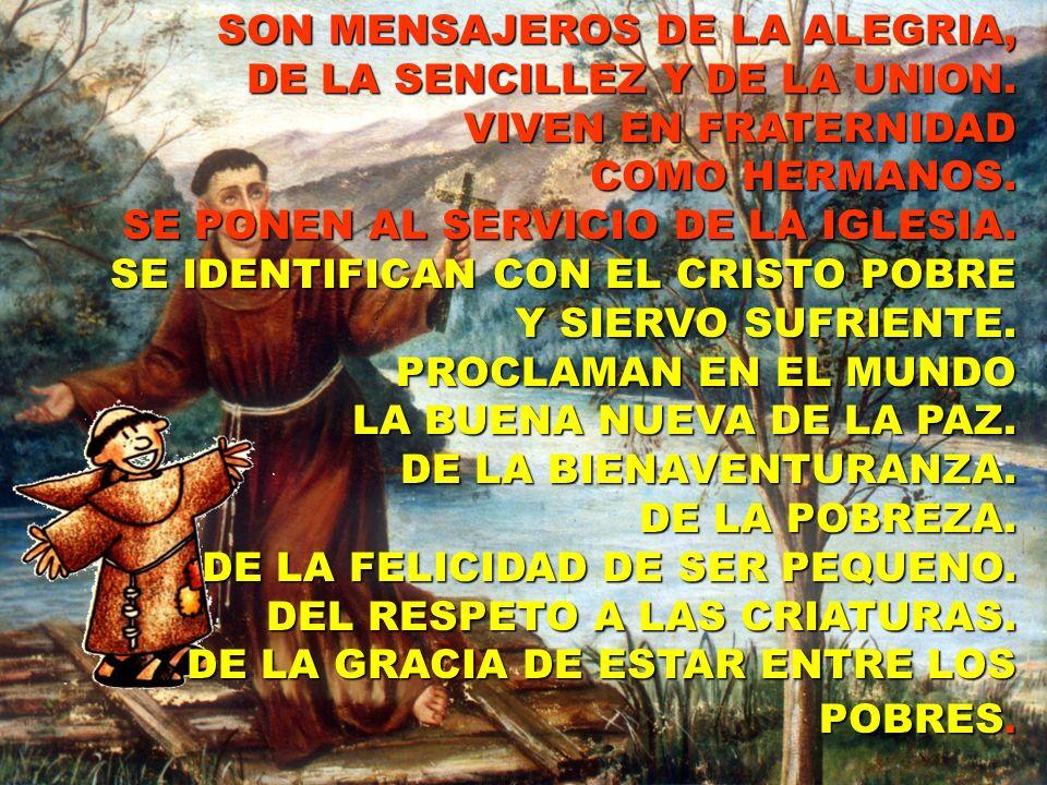 SON MENSAJEROS DE LA ALEGRIA, DE LA SENCILLEZ Y DE LA UNION. VIVEN EN FRATERNIDAD COMO HERMANOS. SE PONEN AL SERVICIO DE LA IGLESIA. SE IDENTIFICAN CO