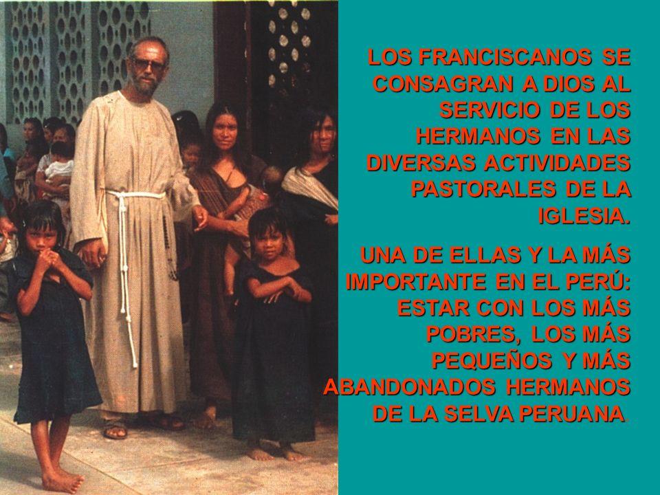 LOS FRANCISCANOS SE CONSAGRAN A DIOS AL SERVICIO DE LOS HERMANOS EN LAS DIVERSAS ACTIVIDADES PASTORALES DE LA IGLESIA. UNA DE ELLAS Y LA MÁS IMPORTANT