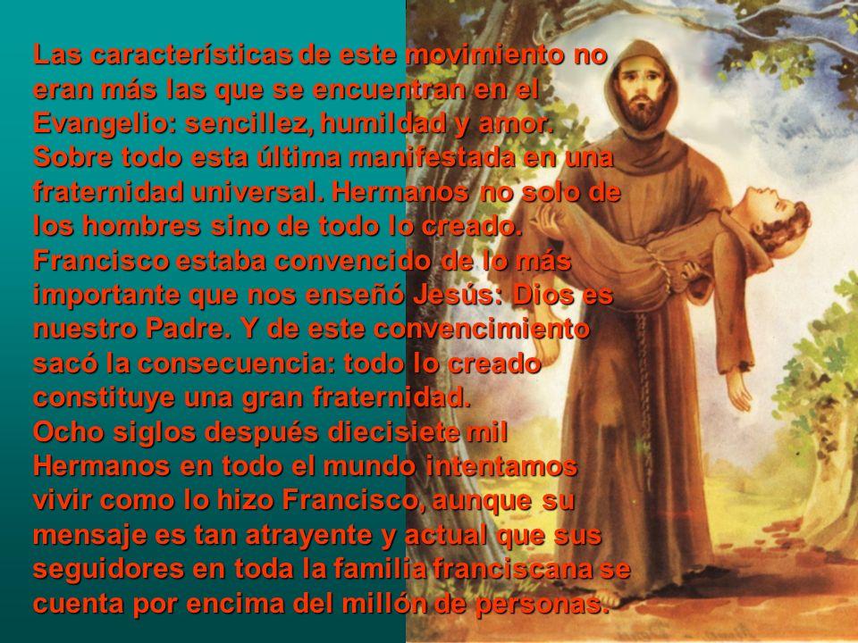 Las características de este movimiento no eran más las que se encuentran en el Evangelio: sencillez, humildad y amor. Sobre todo esta última manifesta