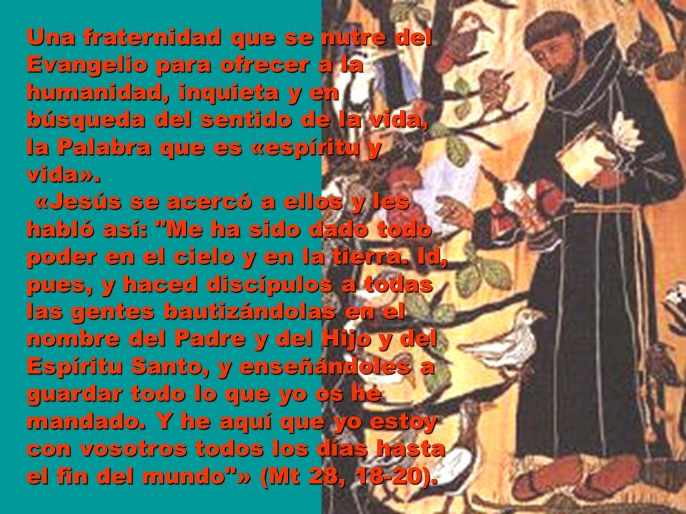 Una fraternidad que se nutre del Evangelio para ofrecer a la humanidad, inquieta y en búsqueda del sentido de la vida, la Palabra que es «espíritu y v