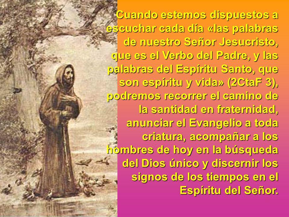 Cuando estemos dispuestos a escuchar cada día «las palabras de nuestro Señor Jesucristo, que es el Verbo del Padre, y las palabras del Espíritu Santo,