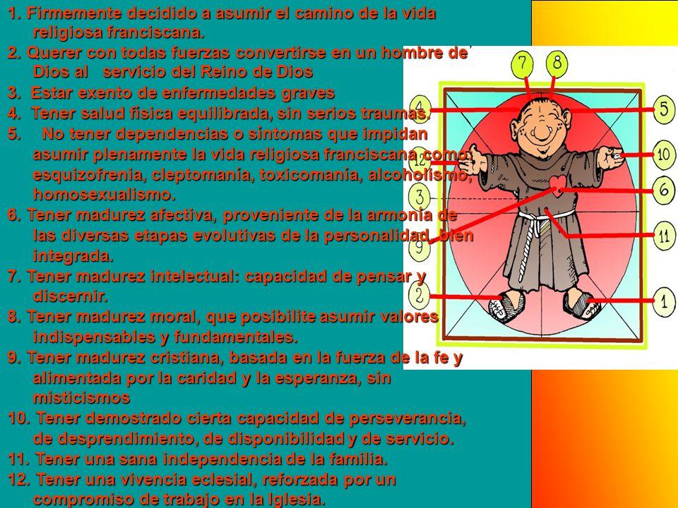 1. Firmemente decidido a asumir el camino de la vida religiosa franciscana. 2. Querer con todas fuerzas convertirse en un hombre de Dios al servicio d