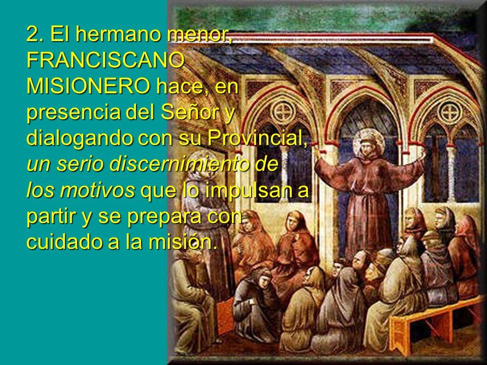 2. El hermano menor, FRANCISCANO MISIONERO hace, en presencia del Señor y dialogando con su Provincial, un serio discernimiento de los motivos que lo