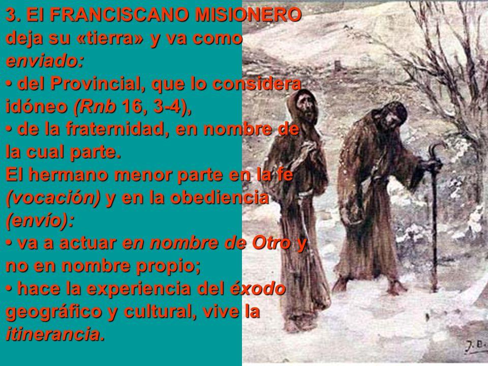 3. El FRANCISCANO MISIONERO deja su «tierra» y va como enviado: del Provincial, que lo considera idóneo (Rnb 16, 3-4), de la fraternidad, en nombre de