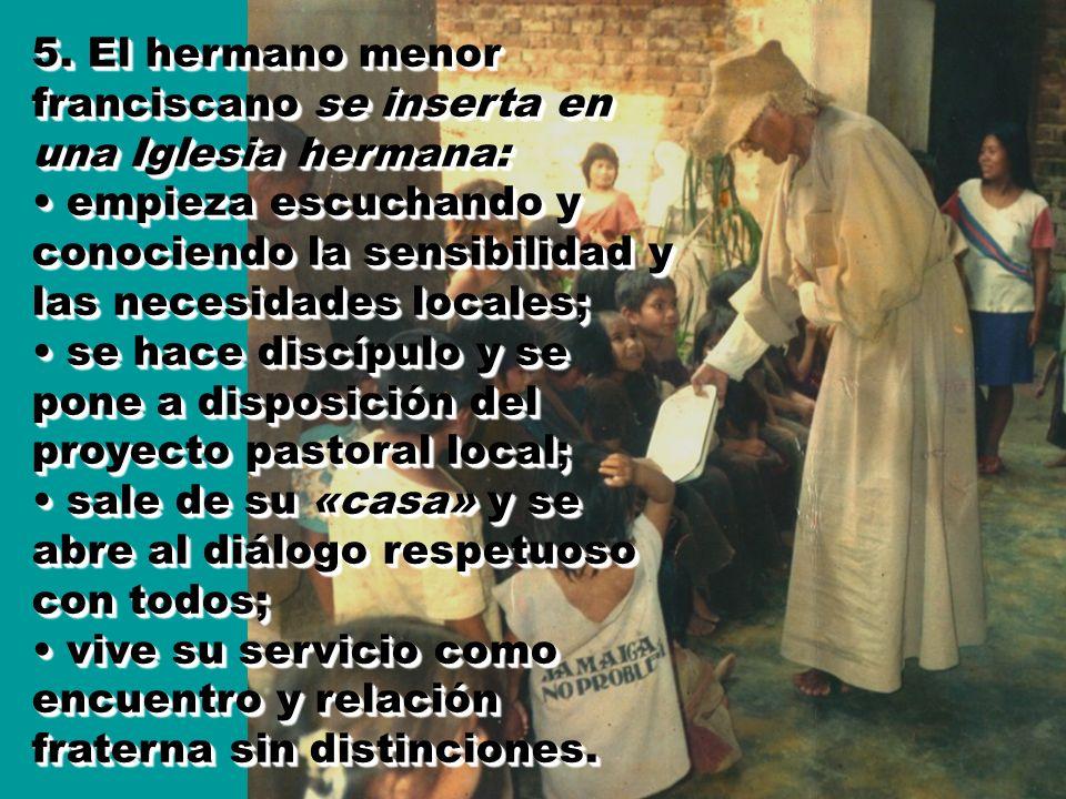5. El hermano menor franciscano se inserta en una Iglesia hermana: empieza escuchando y conociendo la sensibilidad y las necesidades locales; se hace