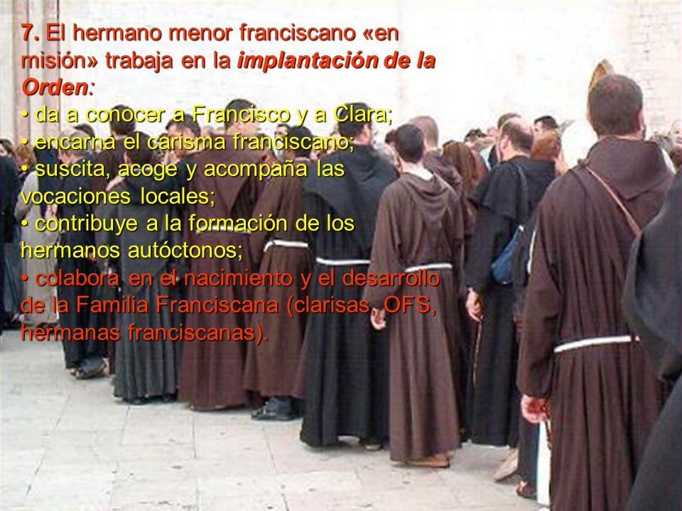 7. El hermano menor franciscano «en misión» trabaja en la implantación de la Orden: da a conocer a Francisco y a Clara; encarna el carisma franciscano