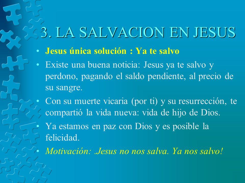 3. LA SALVACION EN JESUS Jesus única solución : Ya te salvo Existe una buena noticia: Jesus ya te salvo y perdono, pagando el saldo pendiente, al prec