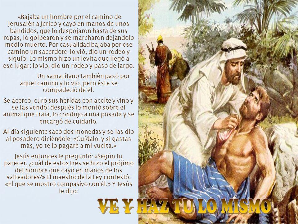 «Bajaba un hombre por el camino de Jerusalén a Jericó y cayó en manos de unos bandidos, que lo despojaron hasta de sus ropas, lo golpearon y se marcha