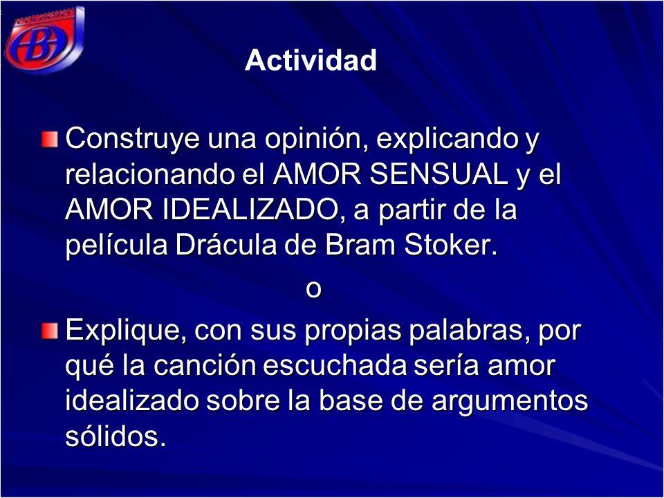 Construye una opinión, explicando y relacionando el AMOR SENSUAL y el AMOR IDEALIZADO, a partir de la película Drácula de Bram Stoker. o Explique, con