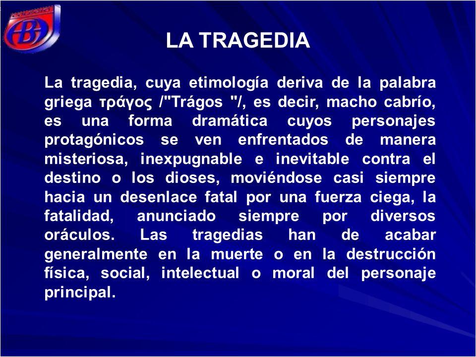 La tragedia, cuya etimología deriva de la palabra griega τράγος /