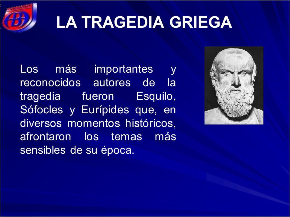 Los más importantes y reconocidos autores de la tragedia fueron Esquilo, Sófocles y Eurípides que, en diversos momentos históricos, afrontaron los temas más sensibles de su época.
