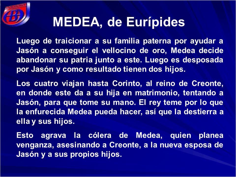 MEDEA, de Eurípides Luego de traicionar a su familia paterna por ayudar a Jasón a conseguir el vellocino de oro, Medea decide abandonar su patria junto a este.