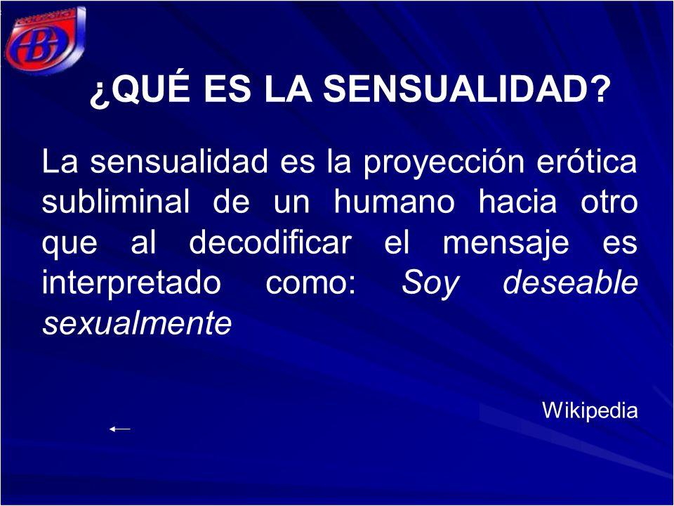 ¿QUÉ ES LA SENSUALIDAD? La sensualidad es la proyección erótica subliminal de un humano hacia otro que al decodificar el mensaje es interpretado como: