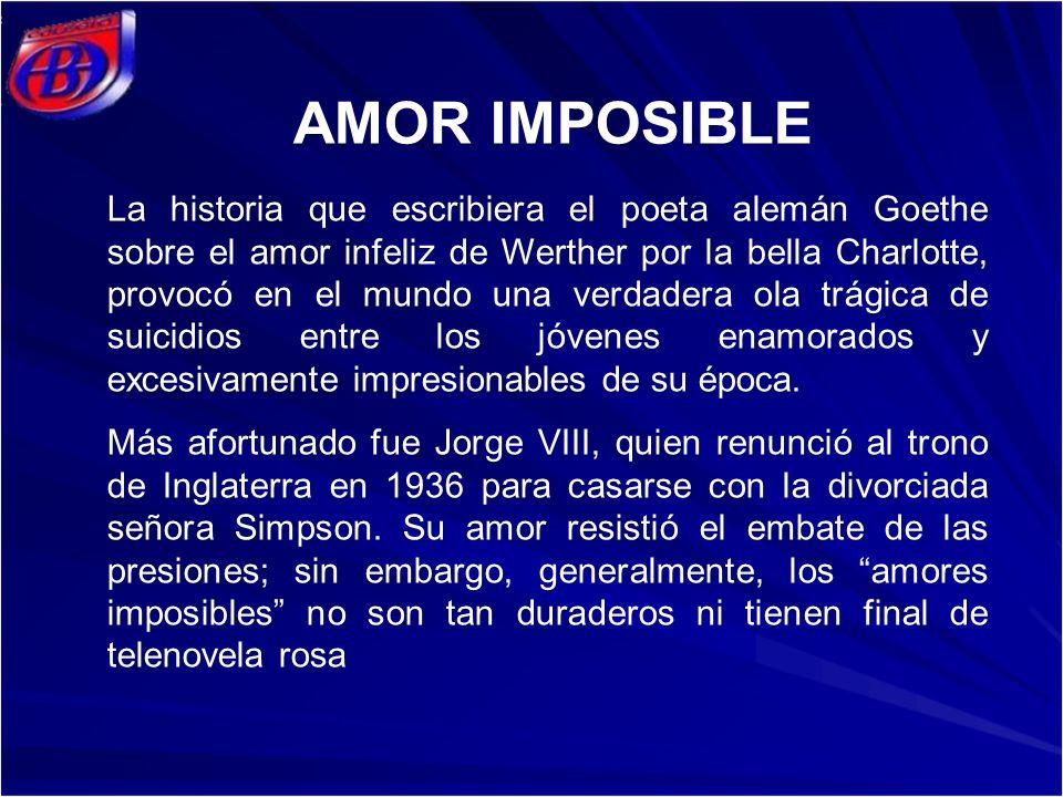 AMOR IMPOSIBLE La historia que escribiera el poeta alemán Goethe sobre el amor infeliz de Werther por la bella Charlotte, provocó en el mundo una verd
