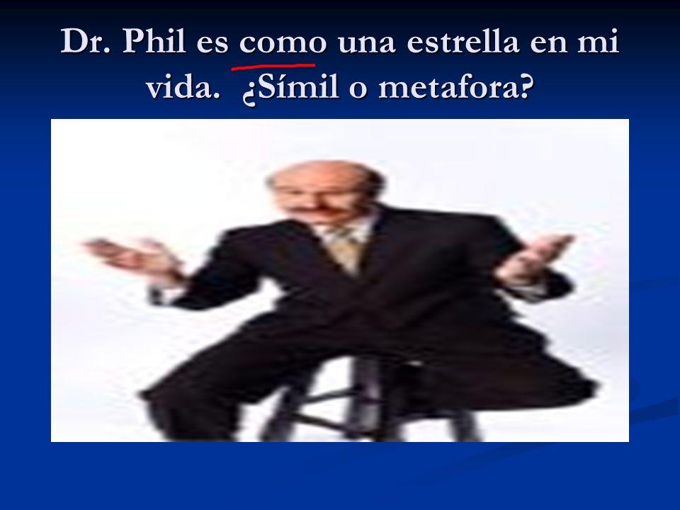 Dr. Phil es como una estrella en mi vida. ¿Símil o metafora?