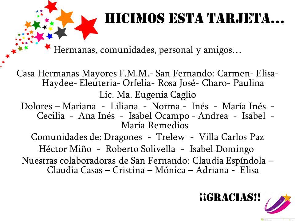 Hicimos esta tarjeta… Hermanas, comunidades, personal y amigos… Casa Hermanas Mayores F.M.M.- San Fernando: Carmen- Elisa- Haydee- Eleuteria- Orfelia-