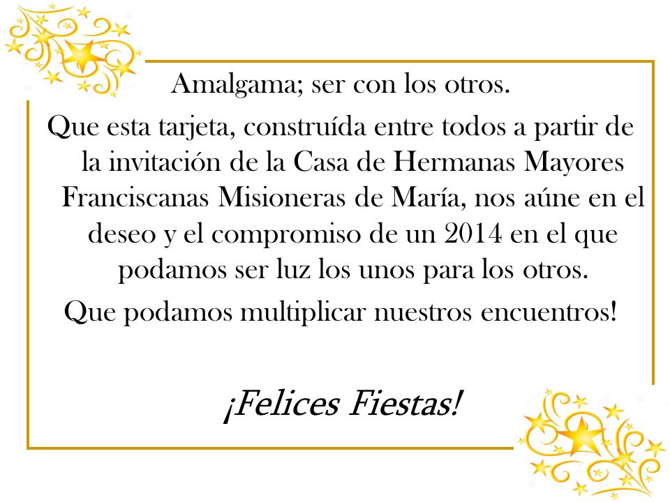 Amalgama; ser con los otros. Que esta tarjeta, construída entre todos a partir de la invitación de la Casa de Hermanas Mayores Franciscanas Misioneras