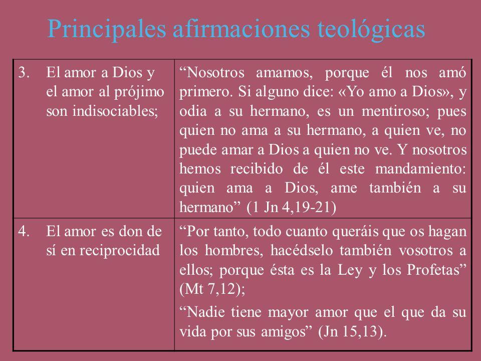 Principales afirmaciones teológicas 3.El amor a Dios y el amor al prójimo son indisociables; Nosotros amamos, porque él nos amó primero. Si alguno dic
