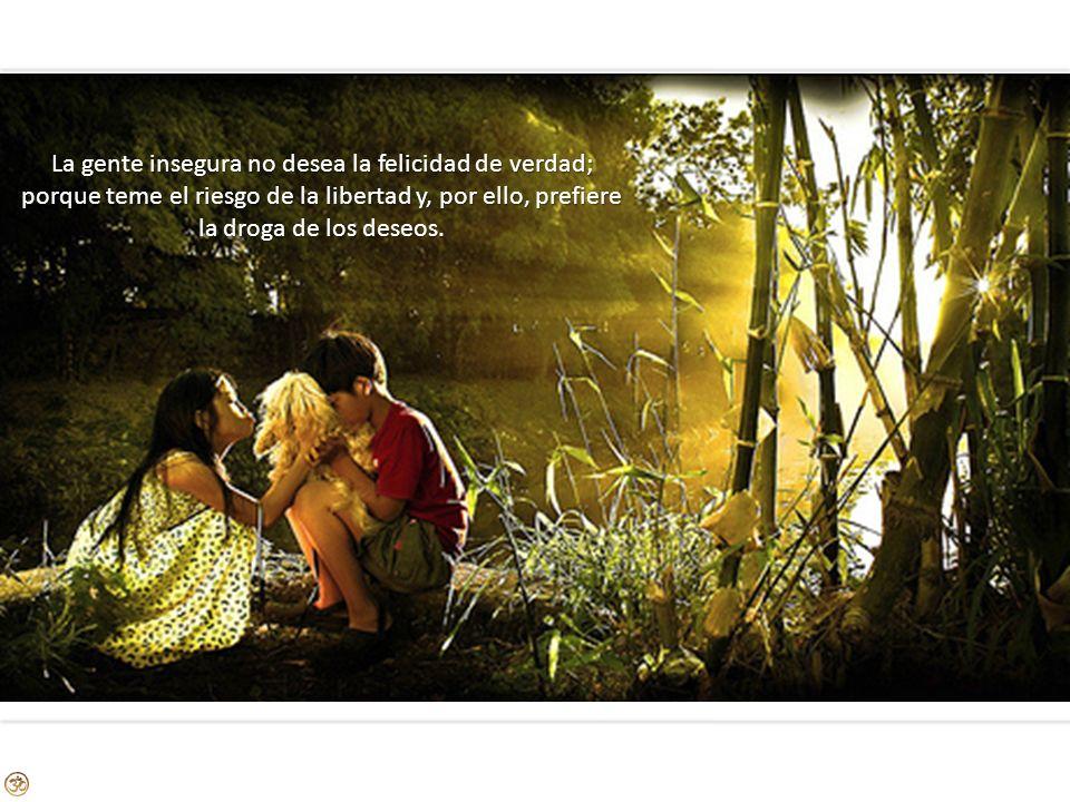 El enamoramiento no es más que una enfermedad y una droga del que, por su inseguridad, no está capacitado para amar libre y gozosamente.