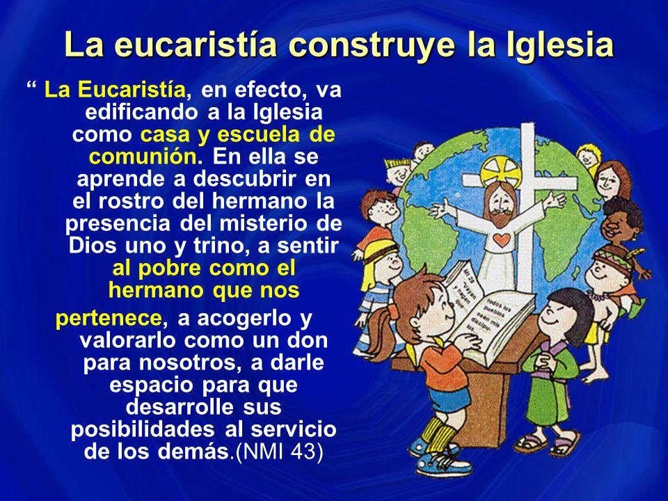 La eucaristía construye la Iglesia La eucaristía construye la Iglesia La Eucaristía, en efecto, va edificando a la Iglesia como casa y escuela de comunión.
