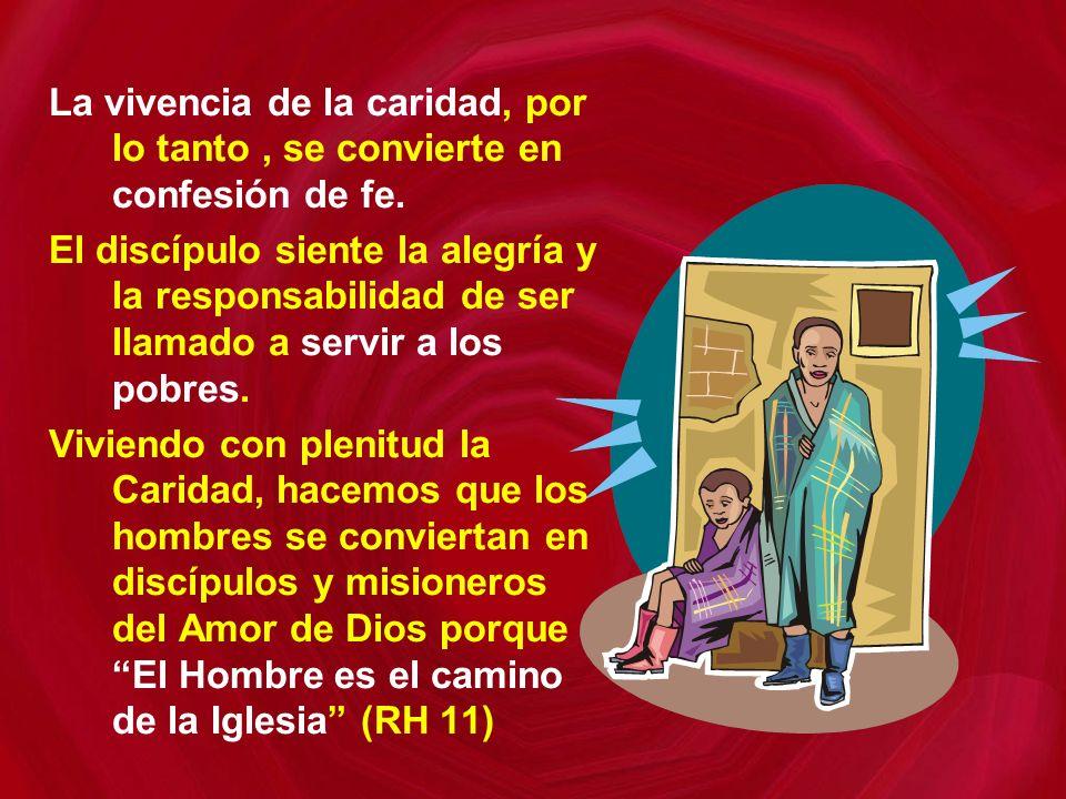 La vivencia de la caridad, por lo tanto, se convierte en confesión de fe.