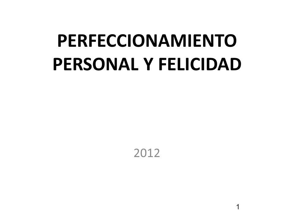 PERFECCIONAMIENTO PERSONAL Y FELICIDAD 2012 1