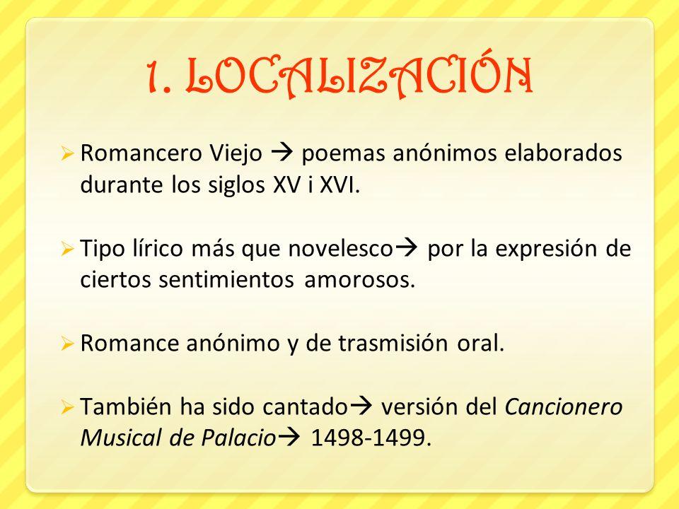 1.LOCALIZACIÓN Romancero Viejo poemas anónimos elaborados durante los siglos XV i XVI.