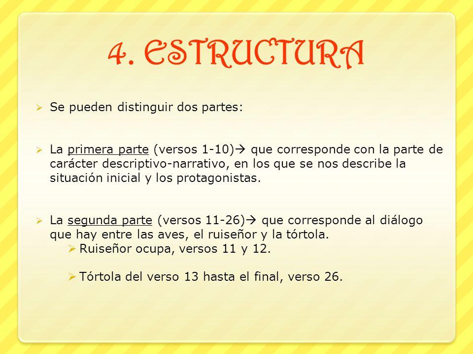 4. ESTRUCTURA Se pueden distinguir dos partes: La primera parte (versos 1-10) que corresponde con la parte de carácter descriptivo-narrativo, en los q