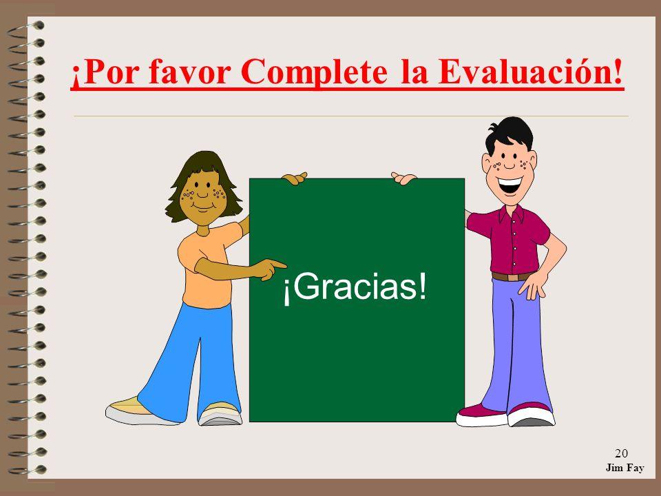Jim Fay 20 ¡Por favor Complete la Evaluación! ¡Gracias!