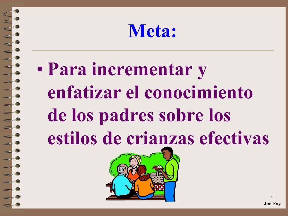 Jim Fay 5 Meta: Para incrementar y enfatizar el conocimiento de los padres sobre los estilos de crianzas efectivas