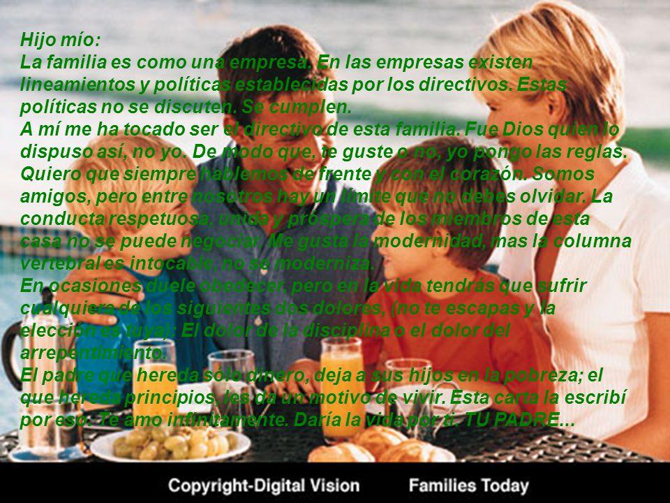 Hijo mío: La familia es como una empresa. En las empresas existen lineamientos y políticas establecidas por los directivos. Estas políticas no se disc