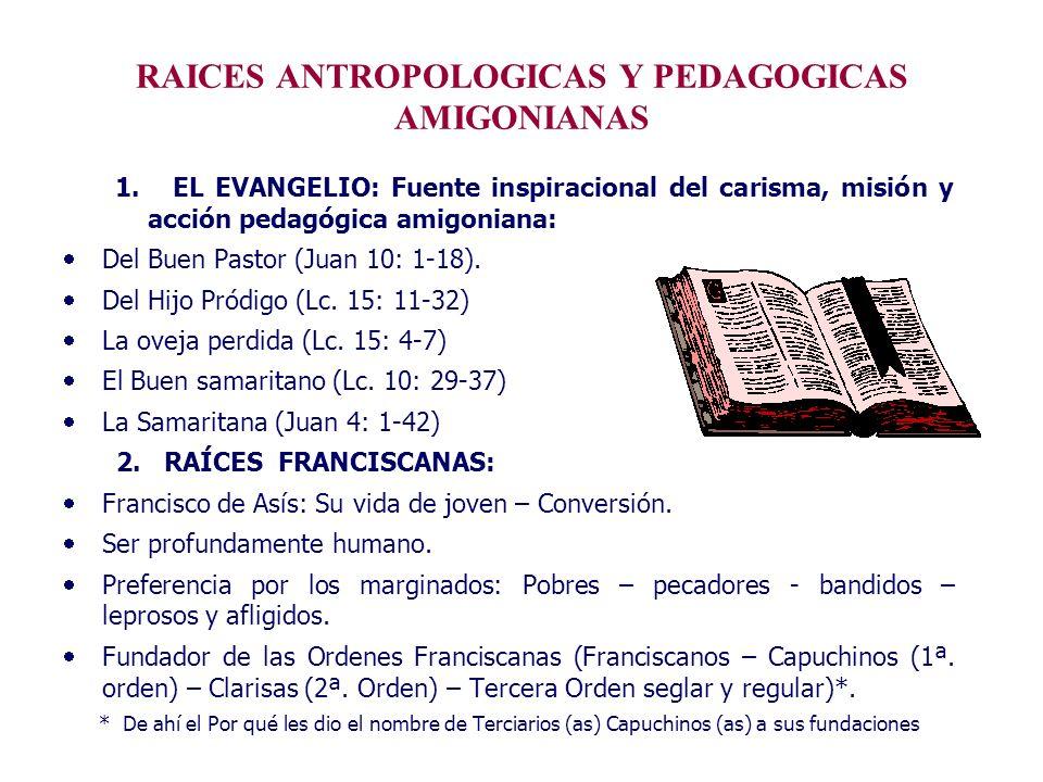 RAICES ANTROPOLOGICAS Y PEDAGOGICAS AMIGONIANAS 1. EL EVANGELIO: Fuente inspiracional del carisma, misión y acción pedagógica amigoniana: Del Buen Pas