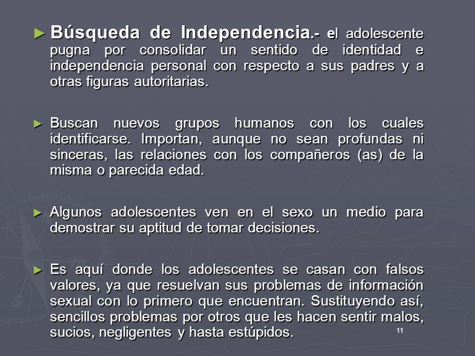 11 Búsqueda de Independencia.- el adolescente pugna por consolidar un sentido de identidad e independencia personal con respecto a sus padres y a otra