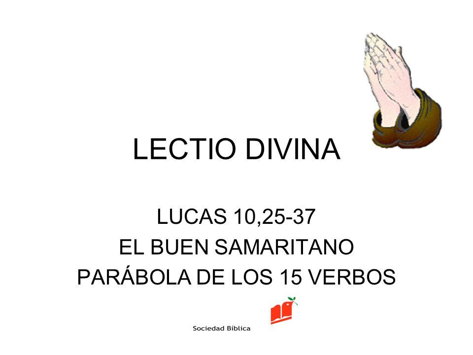 LECTIO DIVINA LUCAS 10,25-37 EL BUEN SAMARITANO PARÁBOLA DE LOS 15 VERBOS