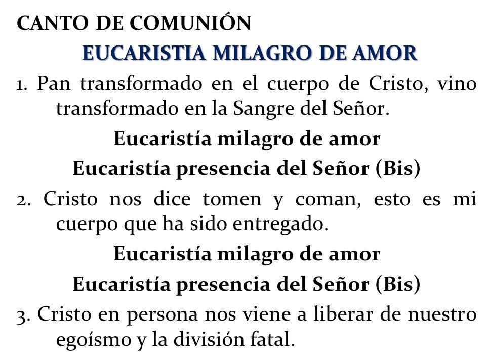 CANTO DE COMUNIÓN EUCARISTIA MILAGRO DE AMOR EUCARISTIA MILAGRO DE AMOR 1. Pan transformado en el cuerpo de Cristo, vino transformado en la Sangre del