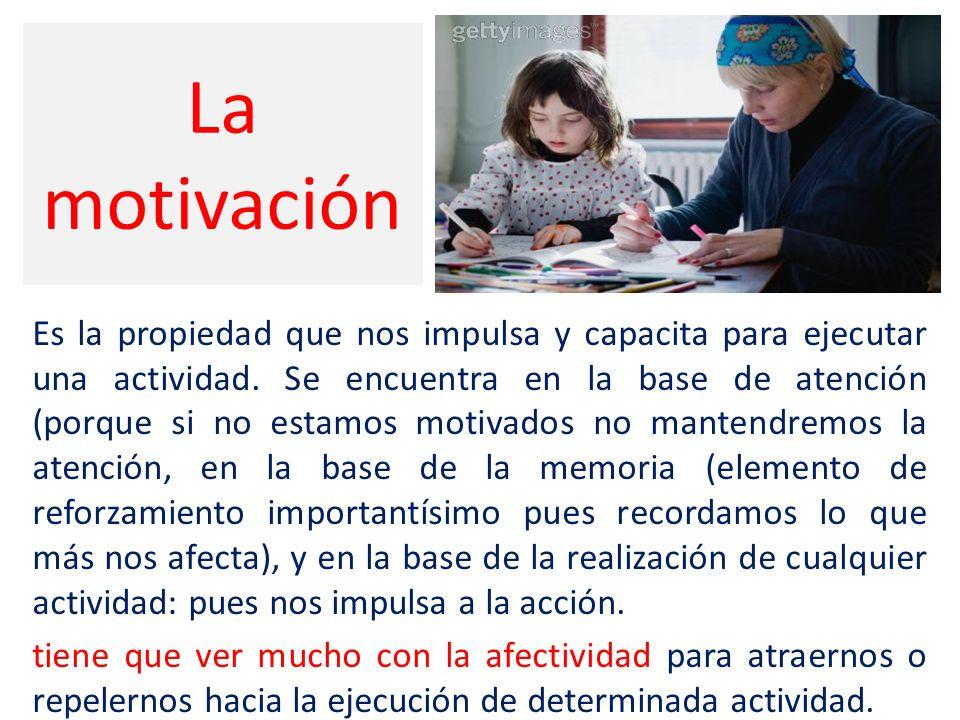 La motivación Es la propiedad que nos impulsa y capacita para ejecutar una actividad.